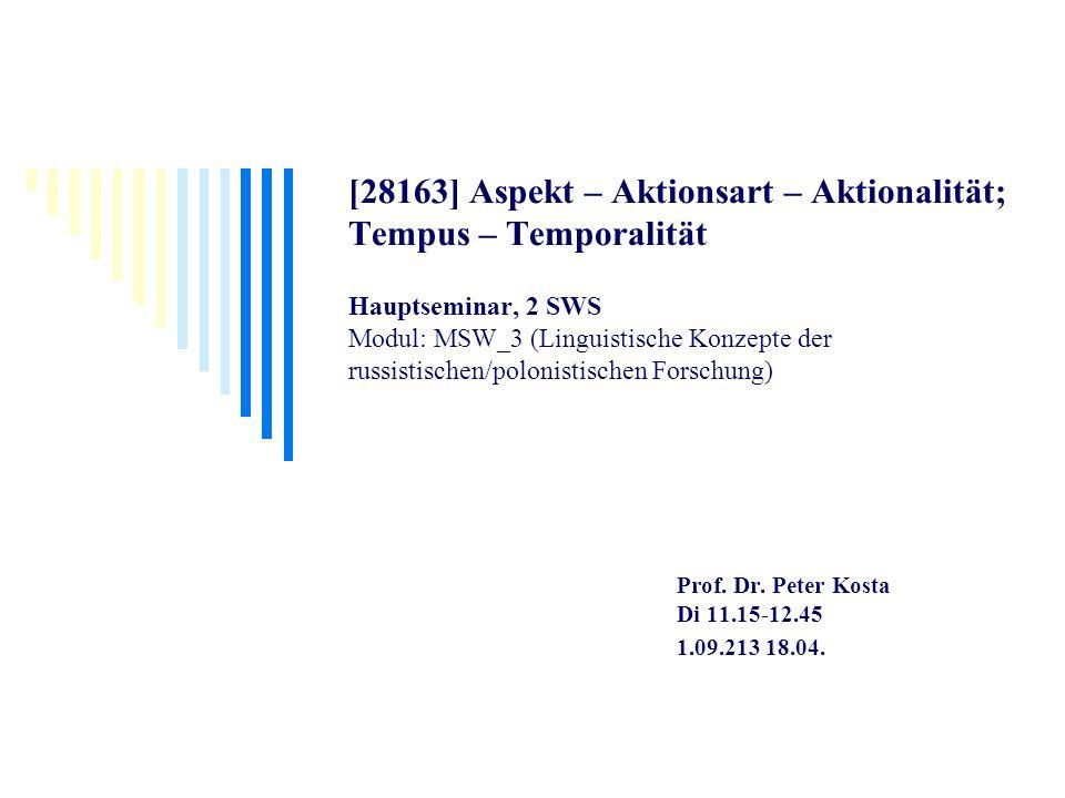 [28163] Aspekt – Aktionsart – Aktionalität; Tempus – Temporalität Hauptseminar, 2 SWS Modul: MSW_3 (Linguistische Konzepte der russistischen/polonistischen Forschung)